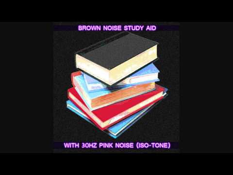 Study Aid 8 - Focus &amp; Concentration - Brown Noise + Pink Noise (30Hz)