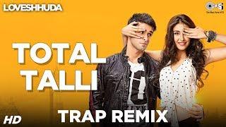Total Talli Trap Remix - Loveshhuda | Girish, Navneet | Parichay, Teesha | Bollywood Party Song - TIPSMUSIC