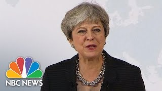 Prime Minister Theresa May May Sets Out Updated Vision For Brexit | NBC News - NBCNEWS