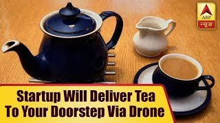 This Lucknow-based startup will deliver tea to your doorstep via drone - ABPNEWSTV