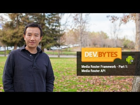 DevBytes: Media Router Framework - Part 1 - Media Router API