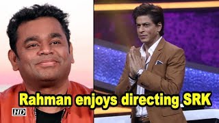 Rahman enjoys directing SRK for music video - IANSLIVE