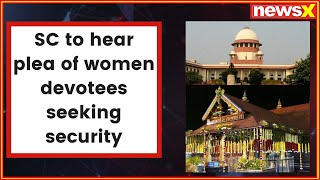 Supreme Court to hear plea of 2 women seeking security after they entered Sabarimala temple - NEWSXLIVE