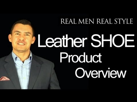 Leather Shoe Cleaning - Conditioning - Polishing Product Video Overview - Real Men Real Style Q&A