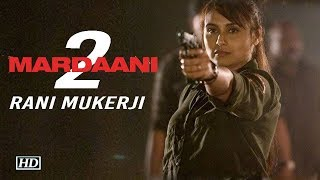 Rani Mukerji back as feisty COP with 'MARDAANI 2' - IANSINDIA