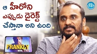 I Want To Direct That Heroine - Deva Katta || Frankly With TNR || Talking Movies with iDream - IDREAMMOVIES