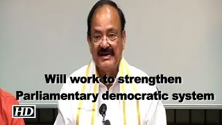Will work to strengthen Parliamentary democratic system: Venkaiah Naidu - IANSINDIA