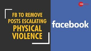 Facebook to remove posts that spur violence - ZEENEWS