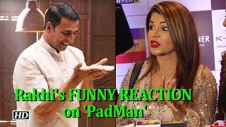 Rakhi Sawant's FUNNY REACTION on PADS & 'PadMan' - IANSINDIA