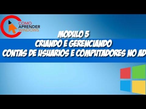 MODULO 5 - CRIANDO E GERENCIANDO CONTAS DE USUARIOS E COMPUTADORES NO AD