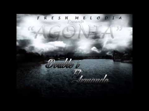 Agonia(Prod. Suave/Fresh Melody) - Double i Ft Armando