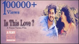Is This Love Telugu Short Film 2017 || Directed By Vamsi Varma Gadiraju - YOUTUBE