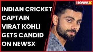 Indian Cricket Captain Virat Kohli gets candid on NewsX | EDM - NEWSXLIVE