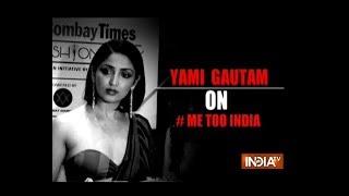 Bollywood actress Yami Gautam opens up about #MeToo movement - INDIATV