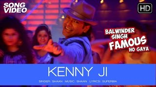Kenny Ji Official Song Video - Balwinder Singh Famous Ho Gaya | Shaan - TIPSMUSIC