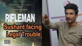 Sushant Singh Rajput's 'RIFLEMAN' facing Legal Trouble - IANSLIVE