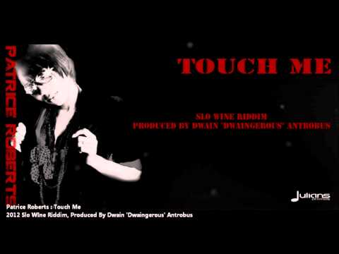 New Patrice Roberts : TOUCH ME [2012 Barbados Crop Over][Slo Wine Riddim, Prod. By Dwaingerous]