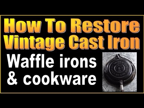 HOW TO RESTORE VINTAGE CAST IRON WAFFLE IRONS