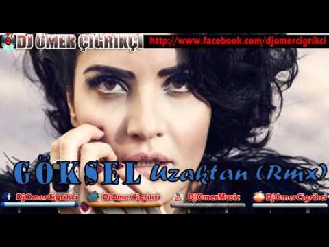 Göksel - Uzaktan 2013 Yeni (Remix) Dj Ömer Çığrıkçı