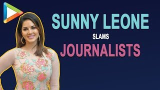 Sunny Leone SLAMS journalists for using her as a SOFT-TARGET - HUNGAMA