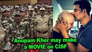 Anupam Kher may make a MOVIE on CISF - BOLLYWOODCOUNTRY