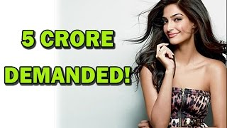 Sonam Kapoor demands 5 Crore for a film! | Bollywood News