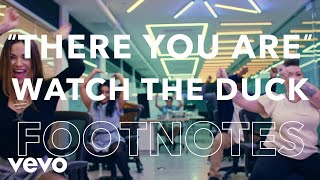 "Watch The Duck - ""There You Are"" Footnotes - VEVO"