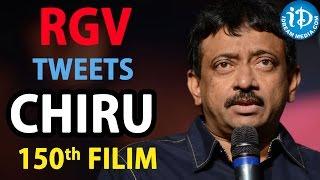 Ram Gopal Varma Tweets About Megastar Chiranjeevi 150th Movie - IDREAMMOVIES