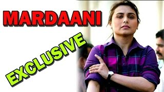 Mardaani Movie - Rani Mukerji's EXCLUSIVE and Inspiring Interview!