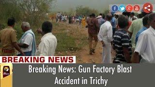 Breaking News: Gun Factory Blast Accident in Trichy