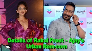 Details of Rakul Preet – Ajay Devgn's Urban Rom-com - IANSINDIA