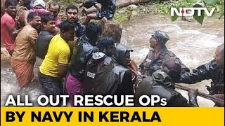 Rescue Ops On War-Footing In Kerala, Navy Rushes All Resources - NDTV