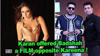 Karan offered Badshah a FILM opposite Kareena ! - IANSINDIA