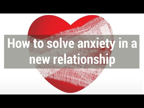 How to solve anxiety in a new relationship