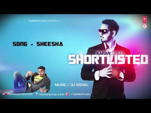 IK SHEESHA IK MEIN FULL SONG KARAN SEHMBI | SHORTLISTED