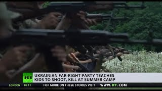 Shoot to kill: Guns & military training in Ukraine's far-right 'summer camp' for kids - RUSSIATODAY