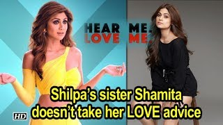 Shilpa's sister Shamita doesn't take her LOVE advice seriously - IANSLIVE