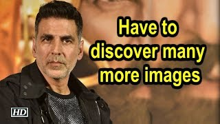 Have to discover many more images: Akshay Kumar - IANSLIVE
