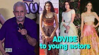 Naseeruddin Shah's ADVISE to young actors - IANSINDIA