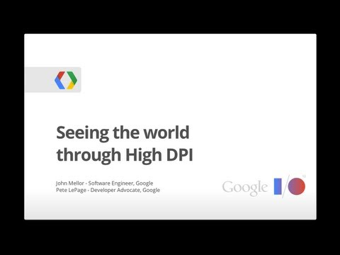 Google I/O 2013 - Seeing the World Through High DPI