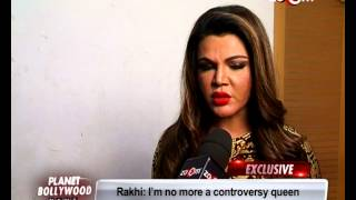 Rakhi Sawant : I HATE CONTROVERSIES! - EXCLUSIVE