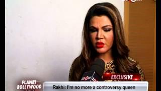 Rakhi Sawant : I HATE CONTROVERSIES! - EXCLUSIVE