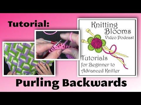 Tutorial: Purling Backwards - Knitting Blooms
