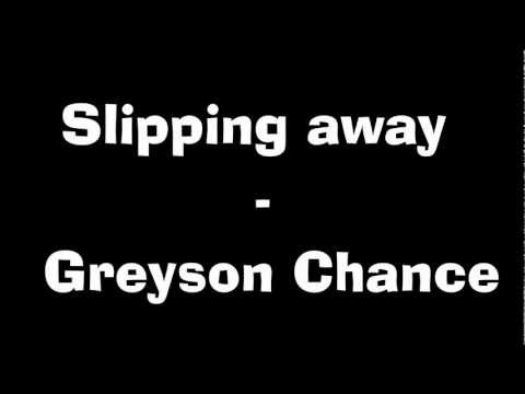 Greyson Chance - Slipping away lyrics -arg4EY1aFJ4