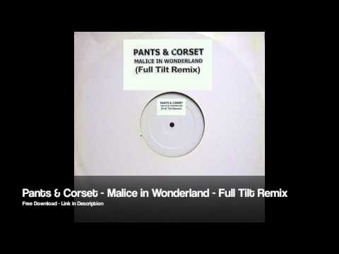 Pants & Corest - Malice in Wonderland - Full Tilt Remix