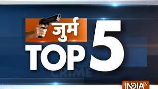Crime Top 5 | January 20, 2019 - INDIATV
