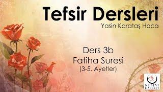 001 Fatiha Suresi 3-5. Ayetlerin Tefsiri-b (Yasin Karataş Hoca)