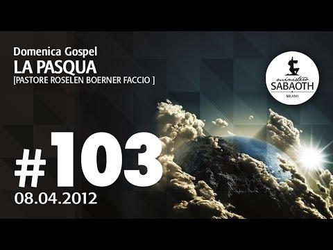 Domenica Gospel - 8 Aprile 2012 - La Pasqua - Pastore Roselen Faccio