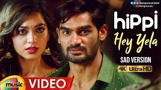 Hey Yela Sad Version Full Video Song 4K | Hippi Movie Songs | Kartikeya | Digangana | Chinmayi - MANGOMUSIC