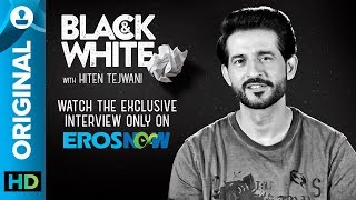 Black and White Interview with Hiten Tejwani - EROSENTERTAINMENT